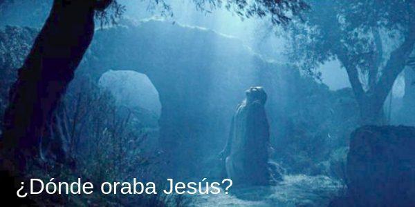 donde oraba jesus
